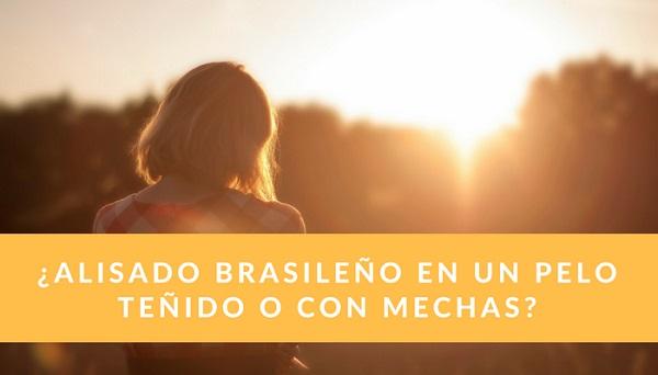 el alisado brasileño puede usarse perfectamente en pelo teñido o con mechas